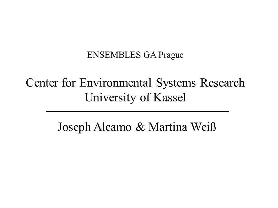 ENSEMBLES GA Prague Center for Environmental Systems Research University of Kassel Joseph Alcamo & Martina Weiß