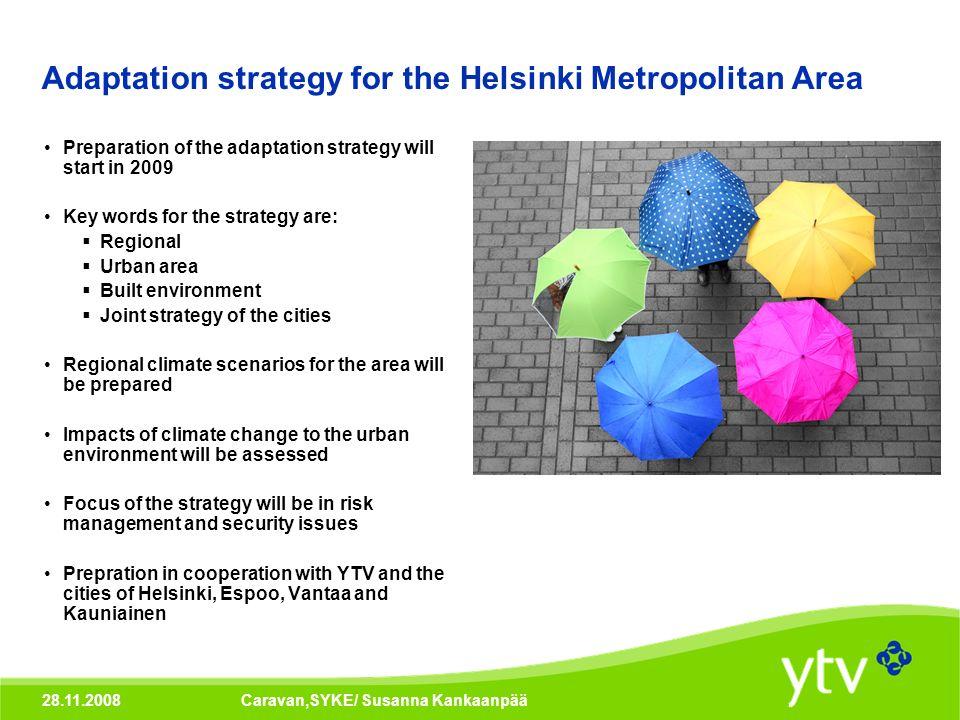 28.11.2008Caravan,SYKE/ Susanna Kankaanpää Adaptation strategy for the Helsinki Metropolitan Area Preparation of the adaptation strategy will start in