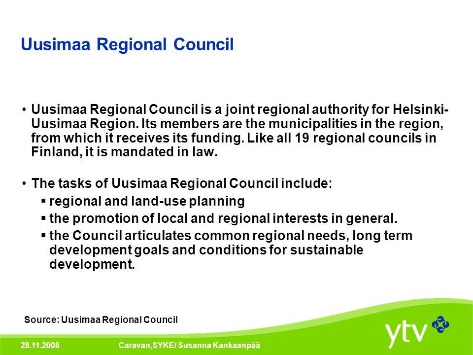 28.11.2008Caravan,SYKE/ Susanna Kankaanpää Uusimaa Regional Council Uusimaa Regional Council is a joint regional authority for Helsinki- Uusimaa Region.