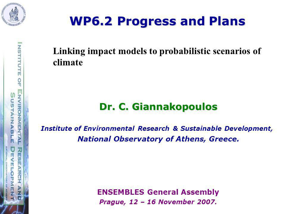 Dr. C. Giannakopoulos Institute of Environmental Research & Sustainable Development, National Observatory of Athens, Greece. WP6.2 Progress and Plans