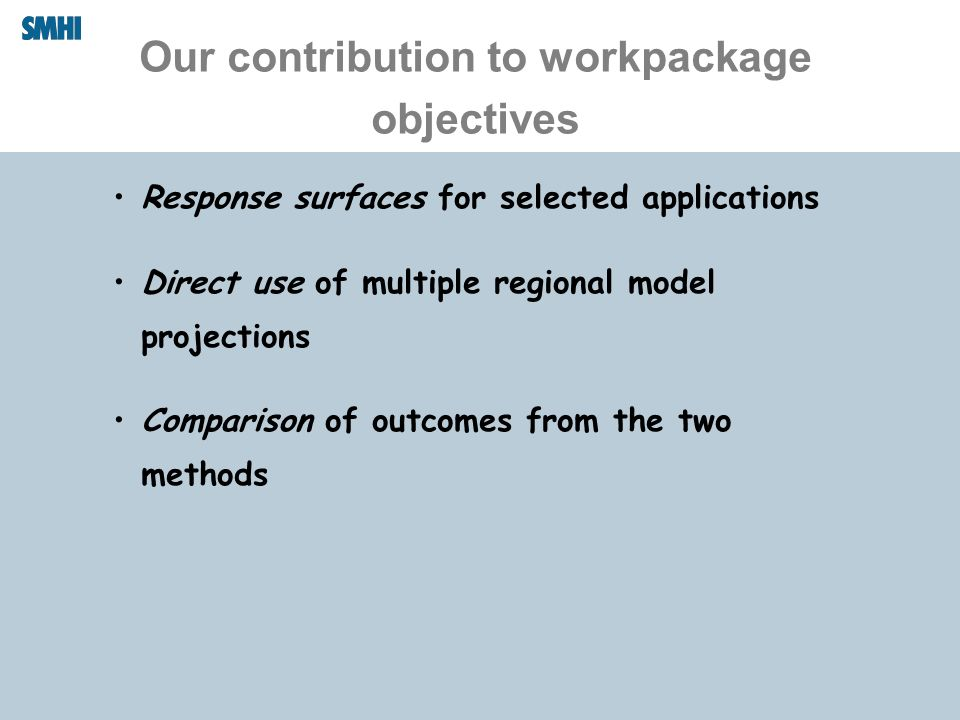 Our contribution to workpackage objectives Response surfaces for selected applications Direct use of multiple regional model projections Comparison of outcomes from the two methods