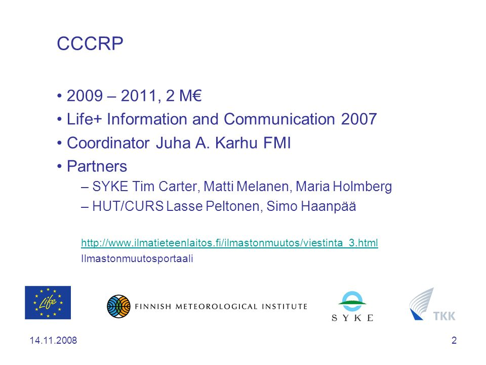 14.11.20082 CCCRP 2009 – 2011, 2 M Life+ Information and Communication 2007 Coordinator Juha A.