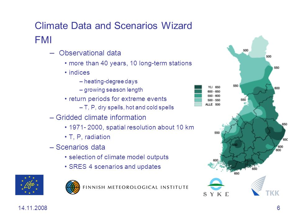 14.11.20087 Climate Impacts Wizard SYKE – Extending FINESSI http://www.finessi.info/finessi – Awareness raising web tool CIW – Impacts matched with climate observations and scenarios defined in Data and Scenarios Wizard