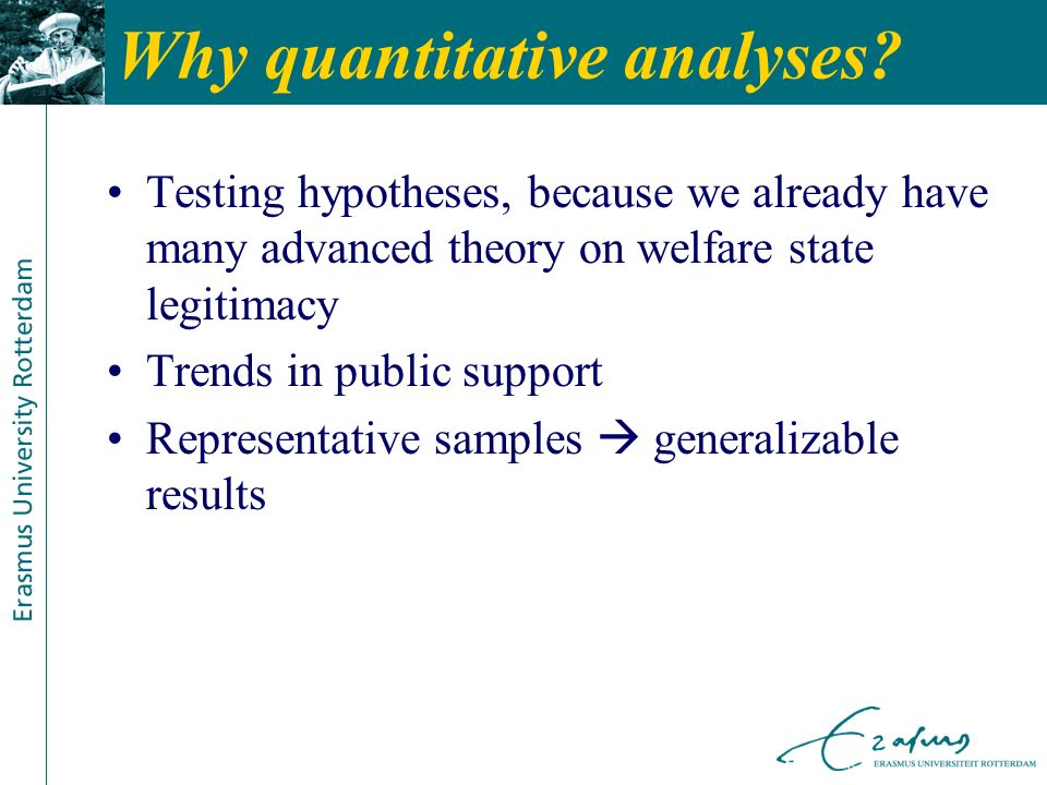 Why quantitative analyses? Testing hypotheses, because we already have many advanced theory on welfare state legitimacy Trends in public support Repre