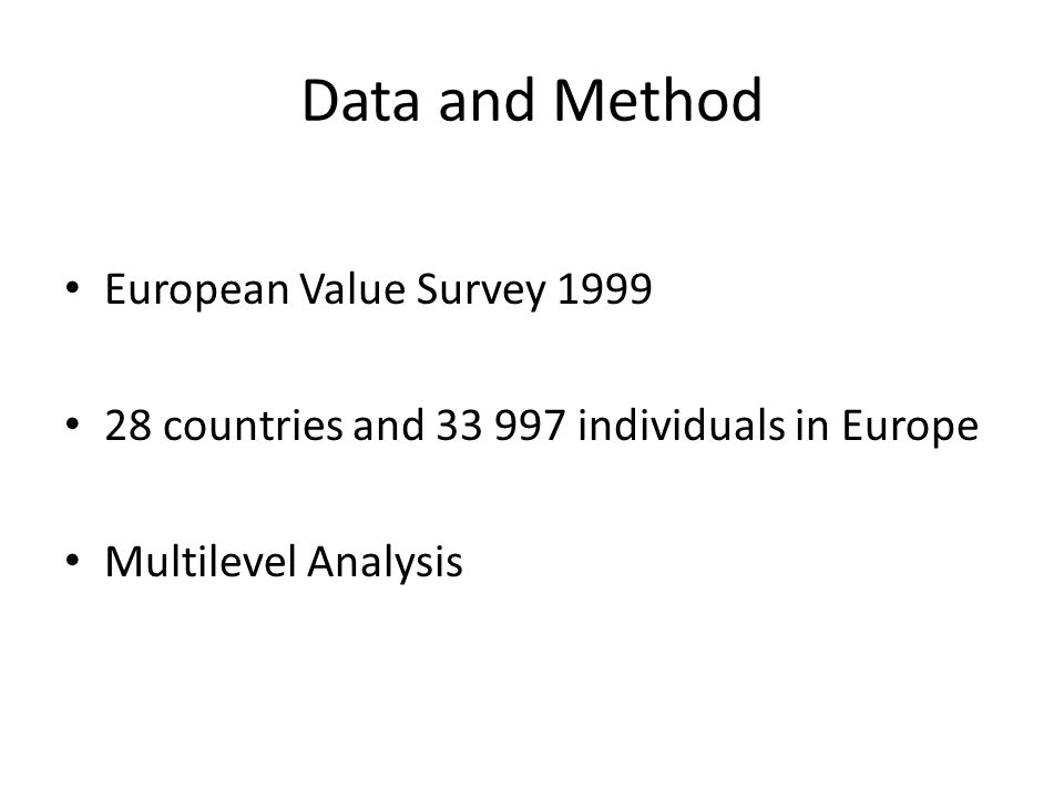 Data and Method European Value Survey 1999 28 countries and 33 997 individuals in Europe Multilevel Analysis