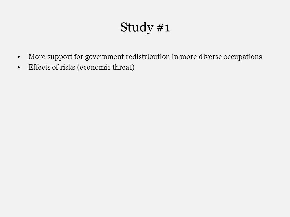Study #1 More support for government redistribution in more diverse occupations Effects of risks (economic threat)