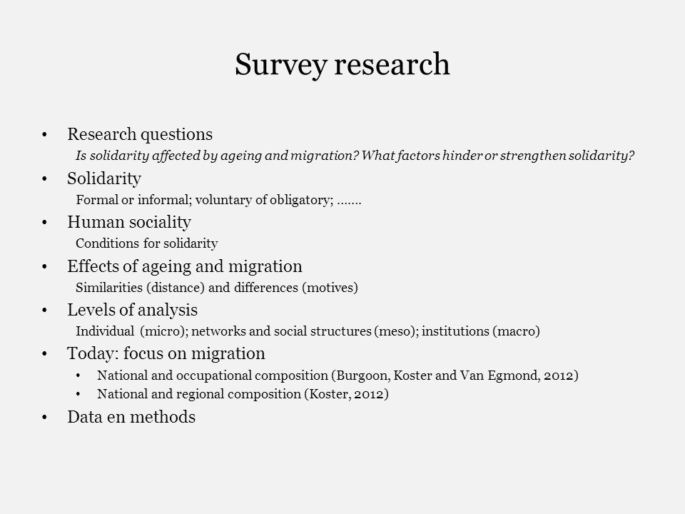 Survey research Research questions Is solidarity affected by ageing and migration? What factors hinder or strengthen solidarity? Solidarity Formal or