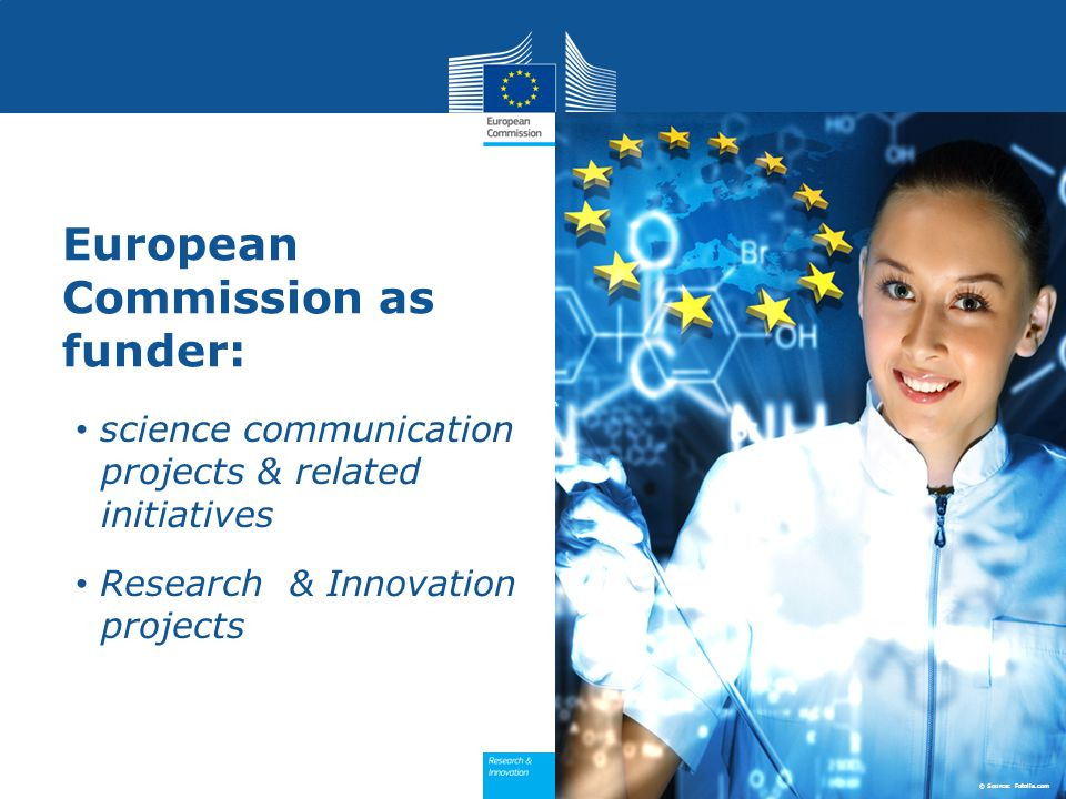 European Commission as funder: science communication projects & related initiatives Research & Innovation projects © Source: Fotolia.com