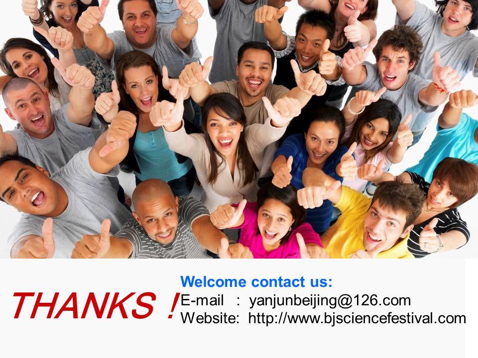 THANKS Welcome contact us: E-mail : yanjunbeijing@126.com Website: http://www.bjsciencefestival.com