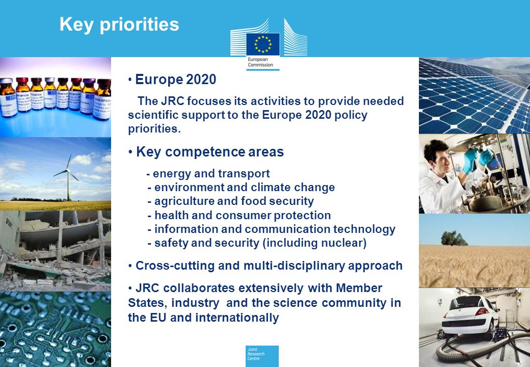 JRC Management Meeting, 17 July 2012 4 Europe 2020 The JRC focuses its activities to provide needed scientific support to the Europe 2020 policy priorities.