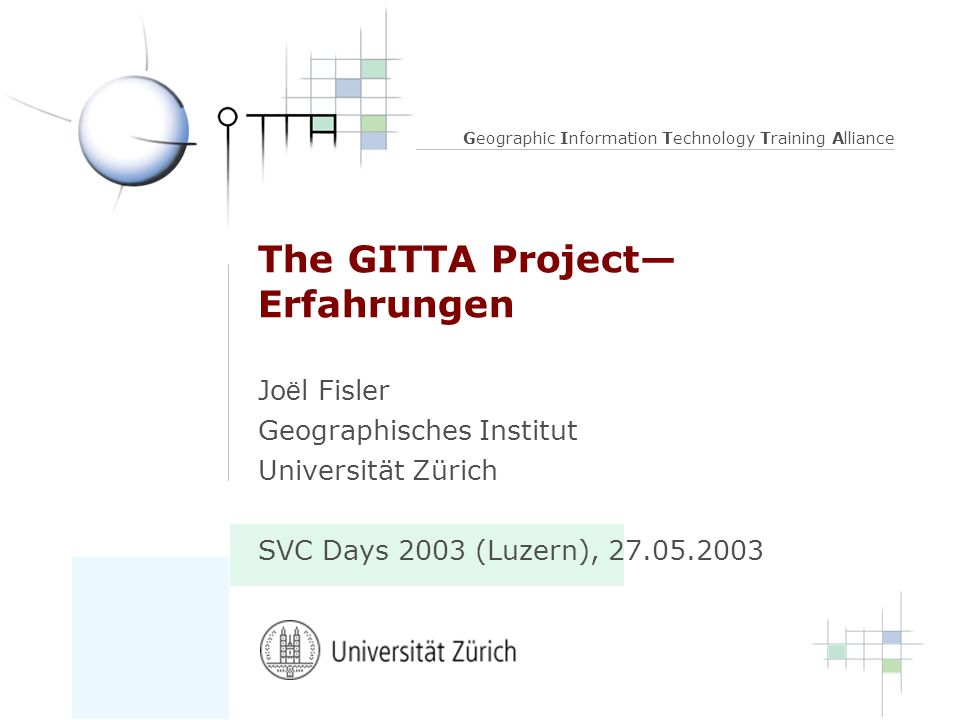 2 SVC Days (Luzern), 27 May 2003 Geographic Information Technology Training Alliance Content 1.Intro and background 2.Life Demo 3.Experiences 4.Conclusion