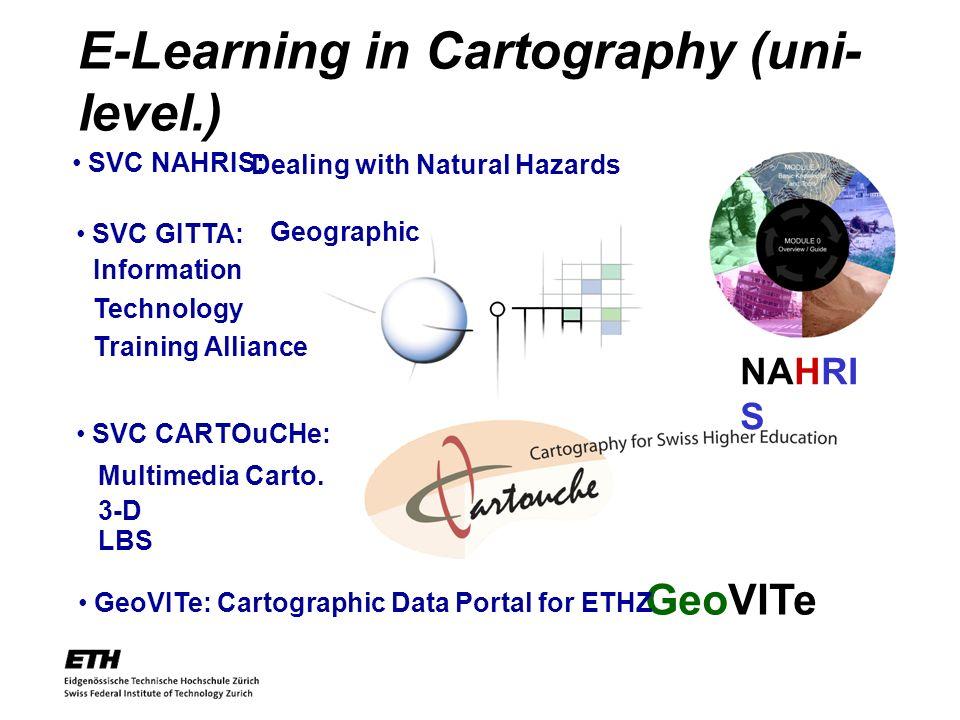 11 E-Learning in Cartography (uni- level.) GeoVITe SVC NAHRIS: SVC CARTOuCHe: Multimedia Carto.