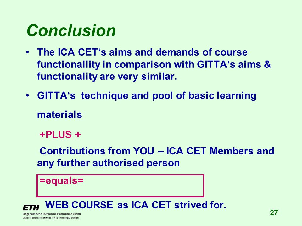 27 The ICA CETs aims and demands of course functionallity in comparison with GITTAs aims & functionality are very similar. GITTAs technique and pool o