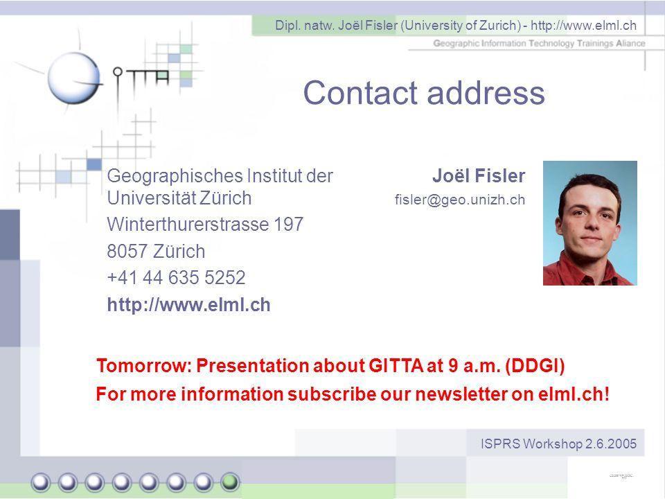 Dipl. natw. Joël Fisler (University of Zurich) - http://www.elml.ch ISPRS Workshop 2.6.2005 Contact address Geographisches Institut der Universität Zü