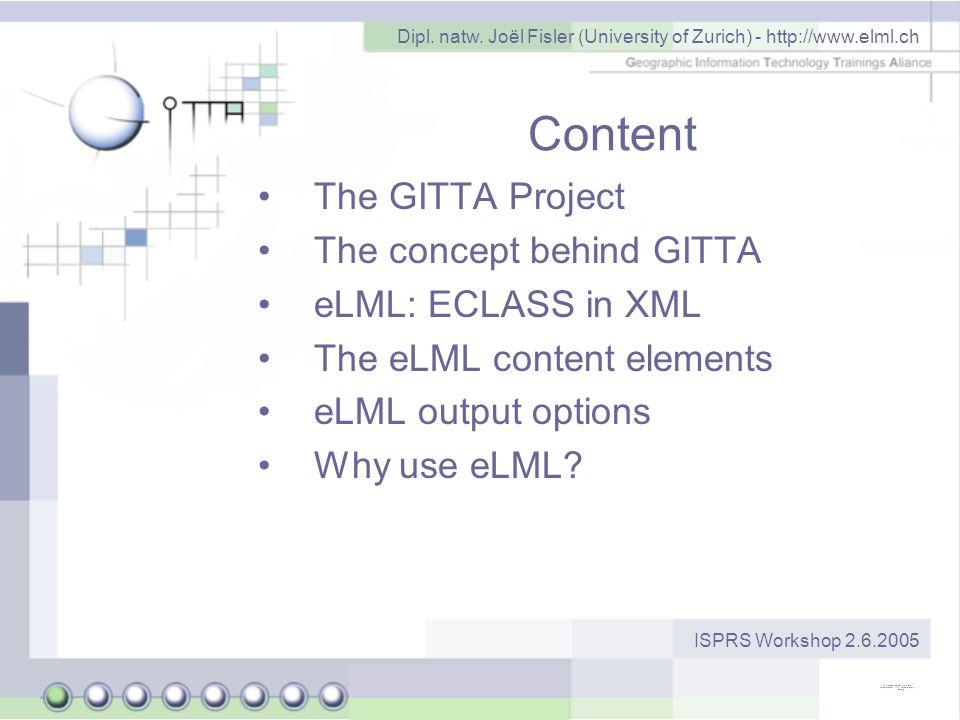 Dipl. natw. Joël Fisler (University of Zurich) - http://www.elml.ch ISPRS Workshop 2.6.2005 Content The GITTA Project The concept behind GITTA eLML: E