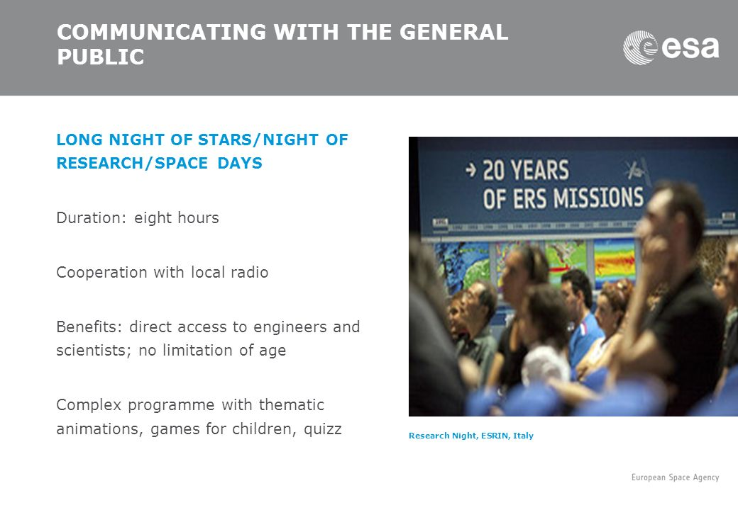 COMMUNICATING WITH THE GENERAL PUBLIC LONG NIGHT OF STARS/NIGHT OF RESEARCH/SPACE DAYS Duration: eight hours Cooperation with local radio Benefits: di