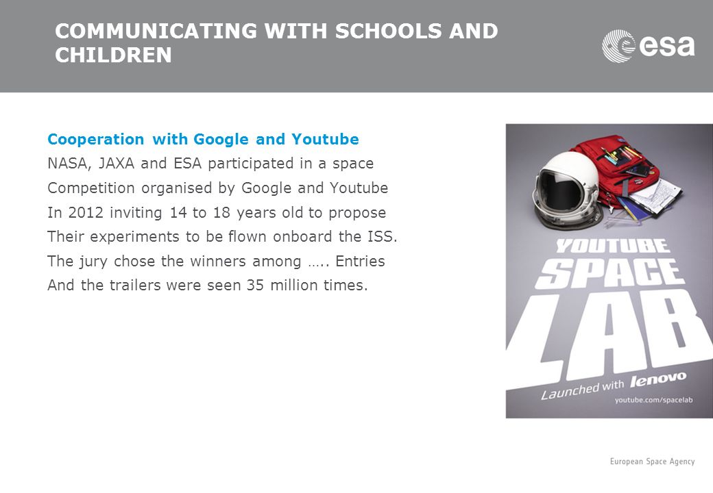 COMMUNICATING WITH SCHOOLS AND CHILDREN Cooperation with Google and Youtube NASA, JAXA and ESA participated in a space Competition organised by Google