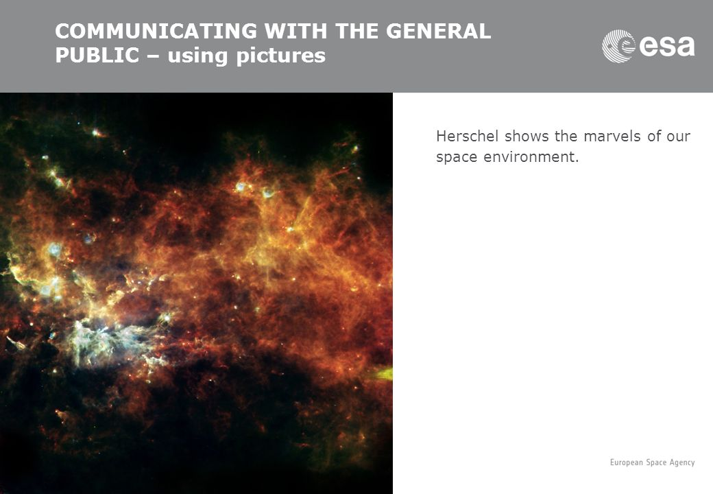 COMMUNICATING WITH THE GENERAL PUBLIC – using pictures Herschel shows the marvels of our space environment. Document title | Author Name | Place | Dat
