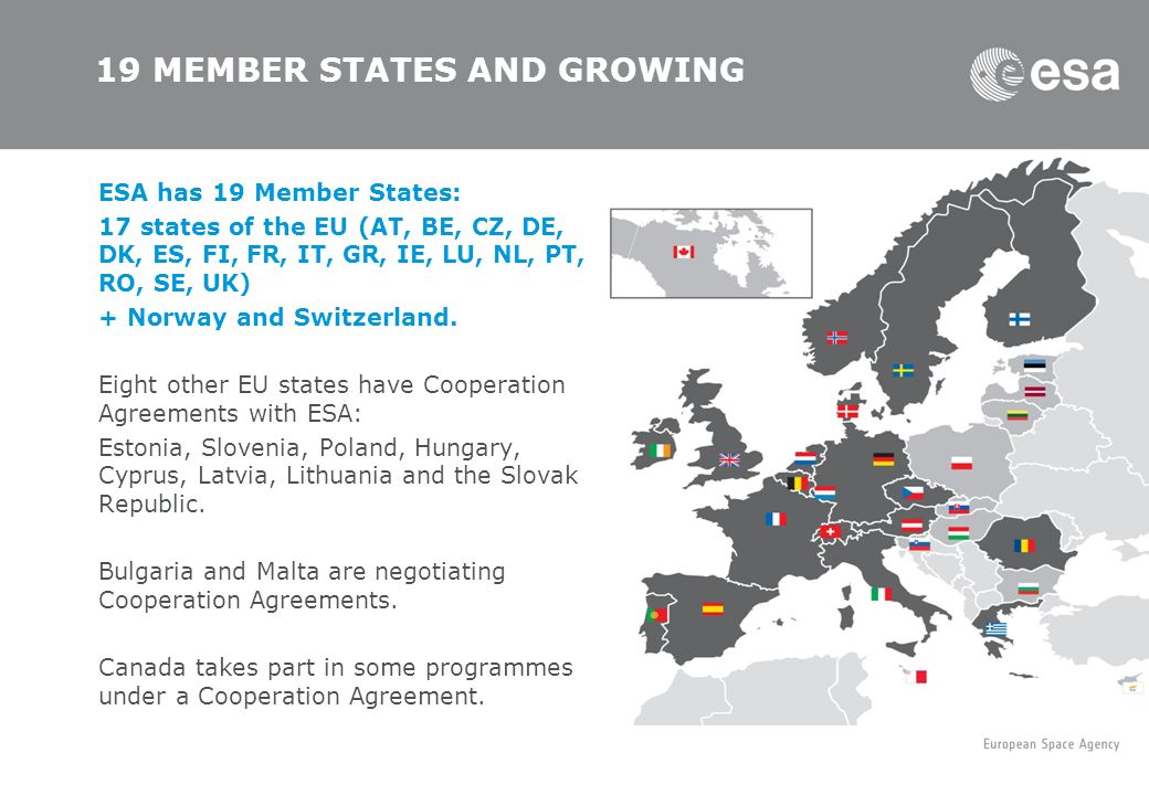 ESA has 19 Member States: 17 states of the EU (AT, BE, CZ, DE, DK, ES, FI, FR, IT, GR, IE, LU, NL, PT, RO, SE, UK) + Norway and Switzerland. Eight oth