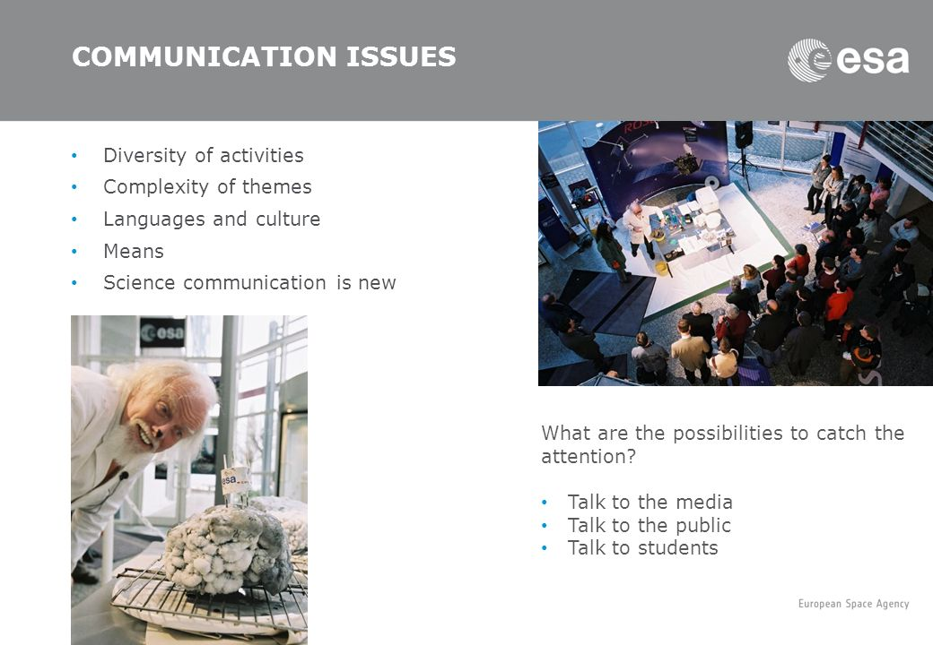 COMMUNICATION ISSUES Diversity of activities Complexity of themes Languages and culture Means Science communication is new What are the possibilities