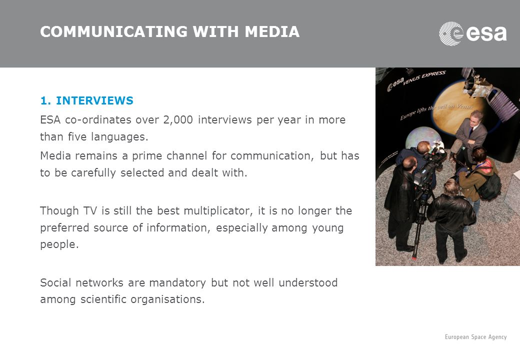 1.INTERVIEWS ESA co-ordinates over 2,000 interviews per year in more than five languages. Media remains a prime channel for communication, but has to