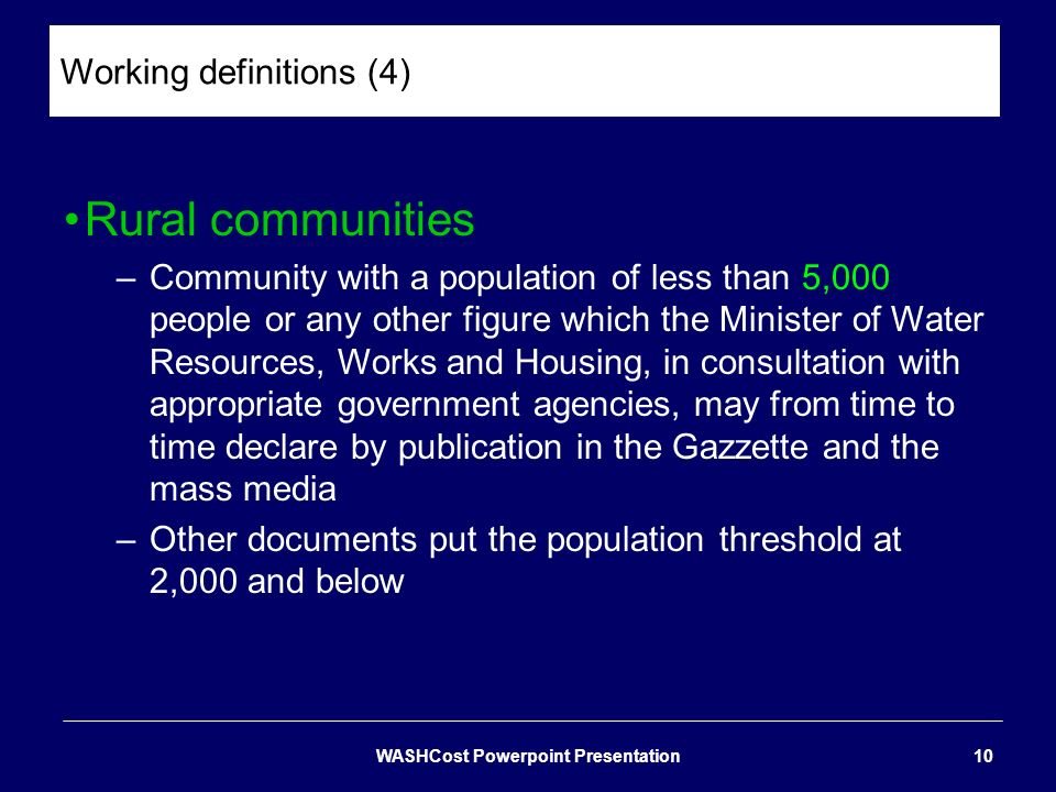 Working definitions (4) Rural communities –Community with a population of less than 5,000 people or any other figure which the Minister of Water Resou