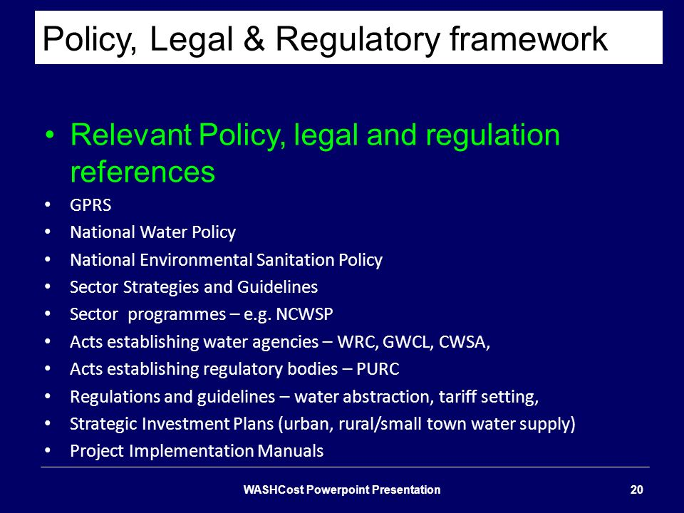 Policy, Legal & Regulatory framework Relevant Policy, legal and regulation references GPRS National Water Policy National Environmental Sanitation Pol