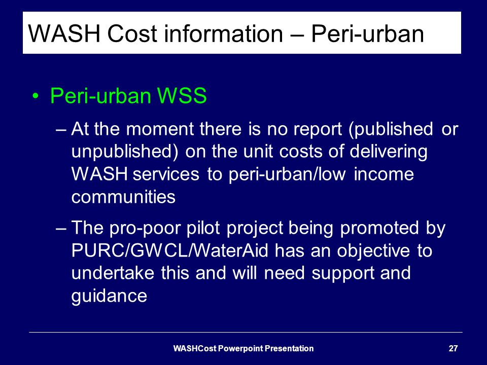 WASH Cost information – Peri-urban Peri-urban WSS –At the moment there is no report (published or unpublished) on the unit costs of delivering WASH se