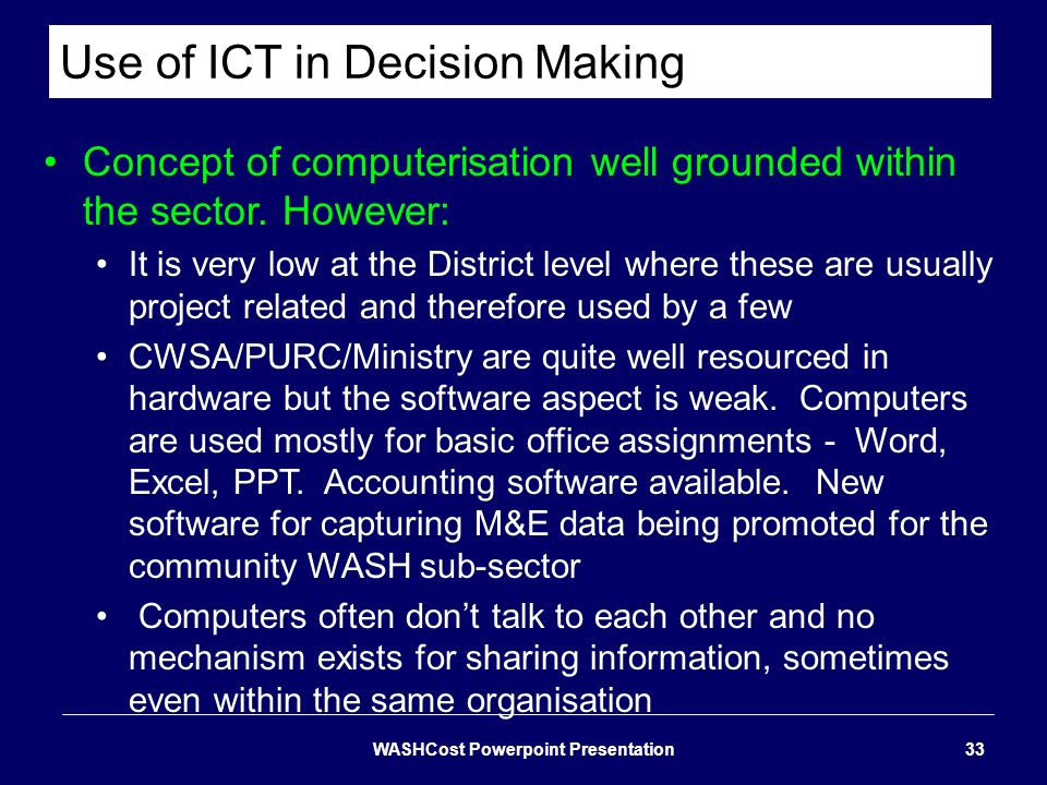 Use of ICT in Decision Making Concept of computerisation well grounded within the sector. However: It is very low at the District level where these ar