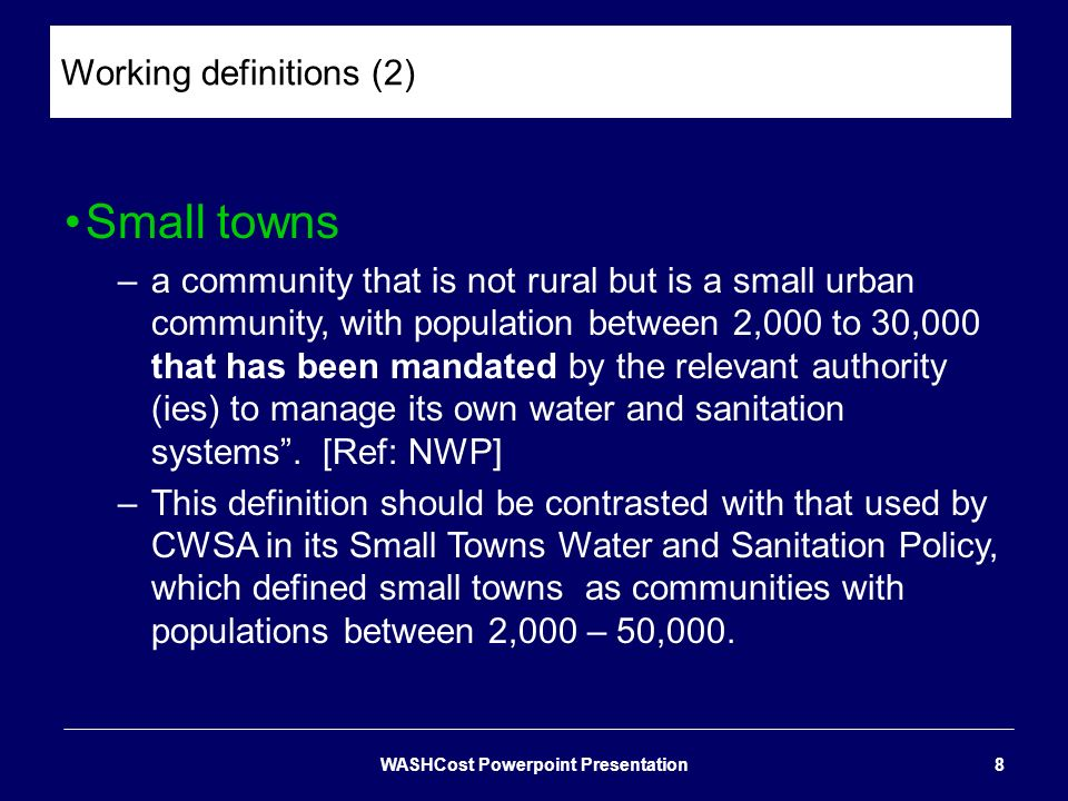 Working definitions (2) Small towns –a community that is not rural but is a small urban community, with population between 2,000 to 30,000 that has be