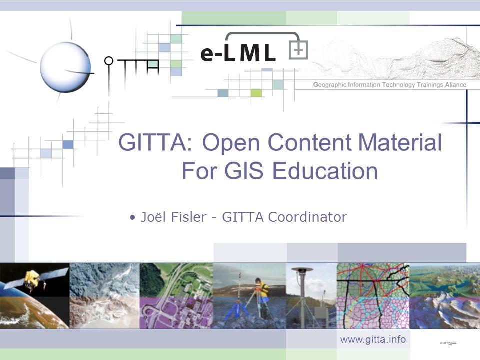Joël Fisler (University of Zurich) - http://www.gitta.info Content The GITTA Project Content covered by GITTA Open access to GITTA lessons eLML: eLesson Markup Language eLML: Output options Why use GITTA lessons?