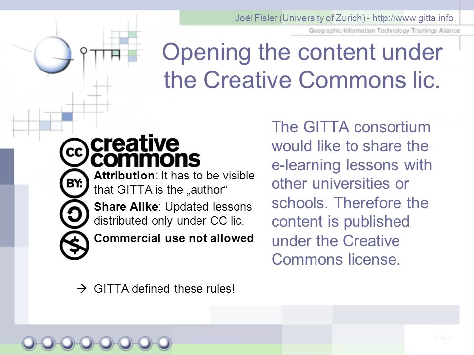 Joël Fisler (University of Zurich) - http://www.gitta.info Opening the content under the Creative Commons lic. Attribution: It has to be visible that