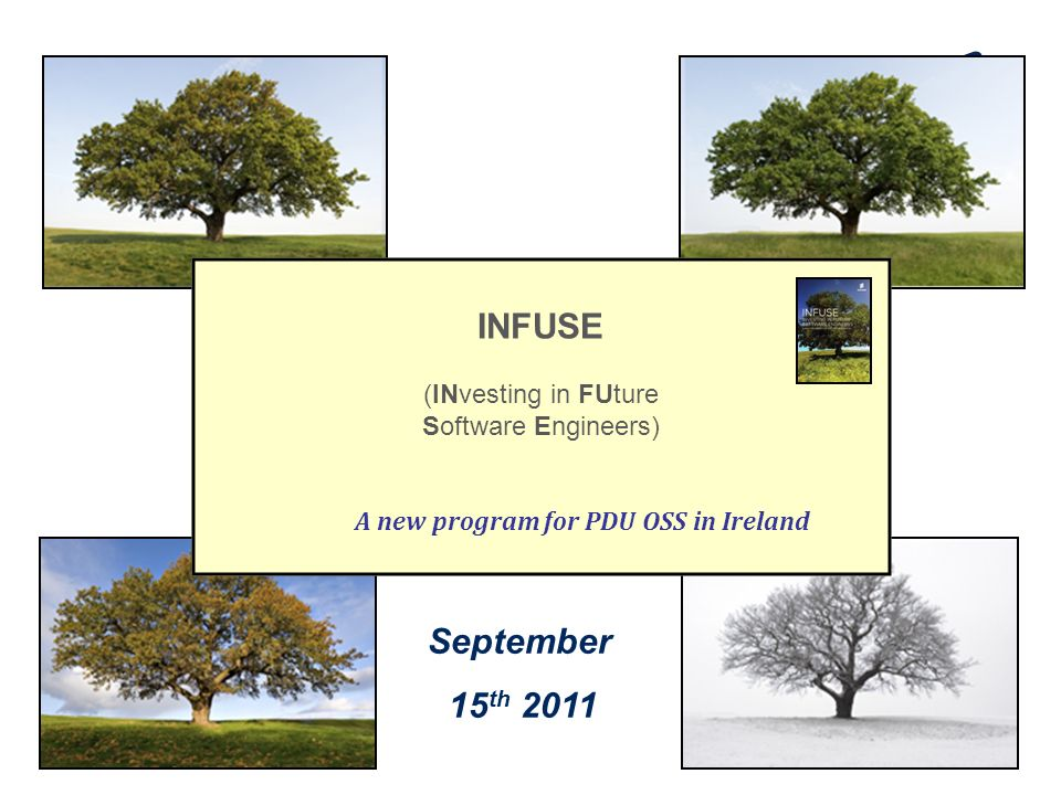 Slide title 70 pt CAPITALS Slide subtitle minimum 30 pt September 15 th 2011 INFUSE (INvesting in FUture Software Engineers) A new program for PDU OSS in Ireland