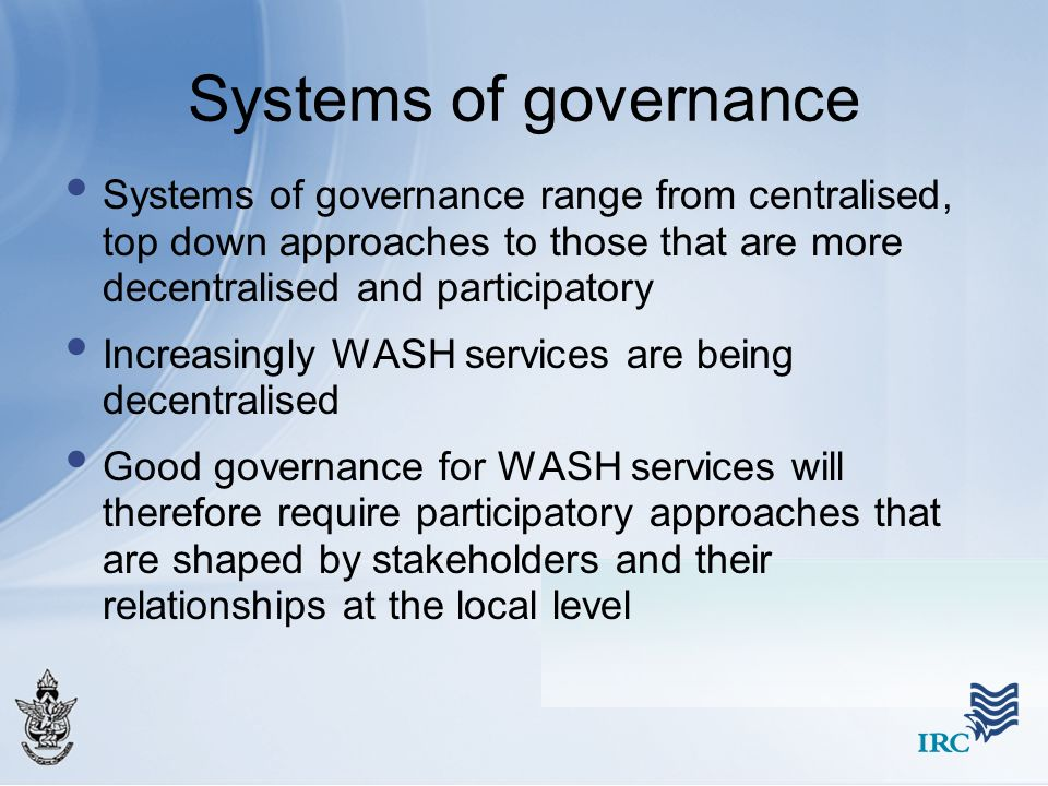 Systems of governance Systems of governance range from centralised, top down approaches to those that are more decentralised and participatory Increas