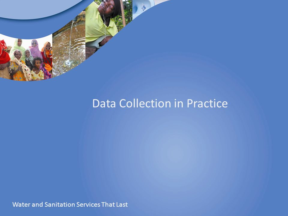 Data Collection in Practice Water and Sanitation Services That Last