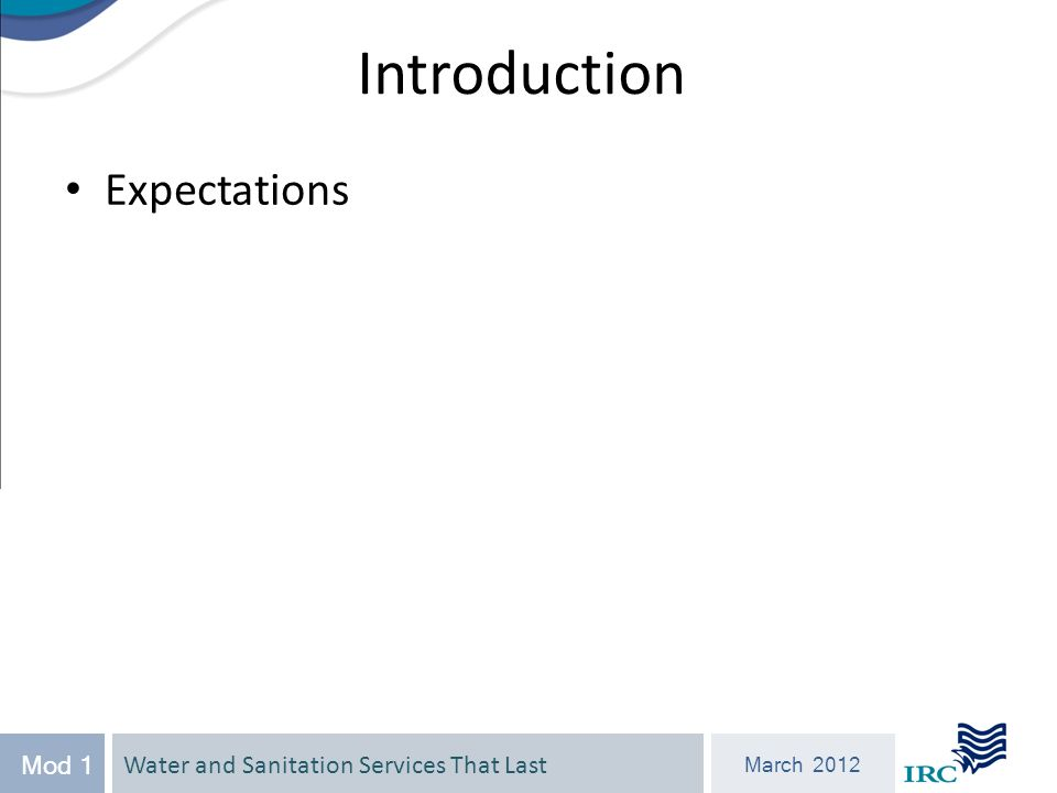 Water and Sanitation Services That Last March 2012 Mod 1 Introduction Expectations
