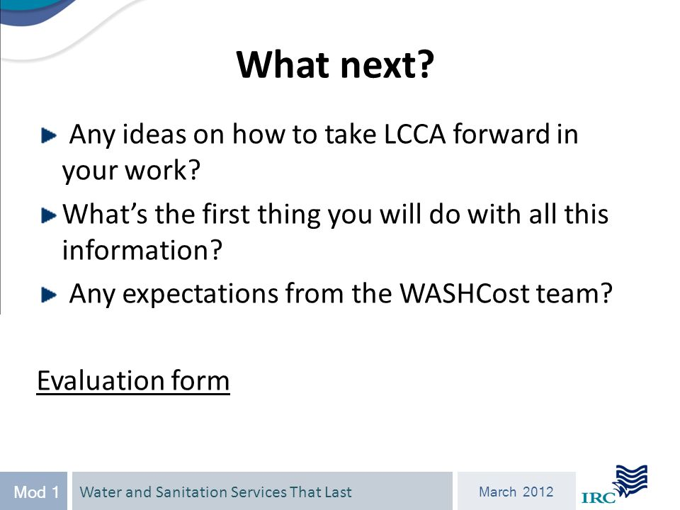 March 2012 Mod 1 What next. Any ideas on how to take LCCA forward in your work.