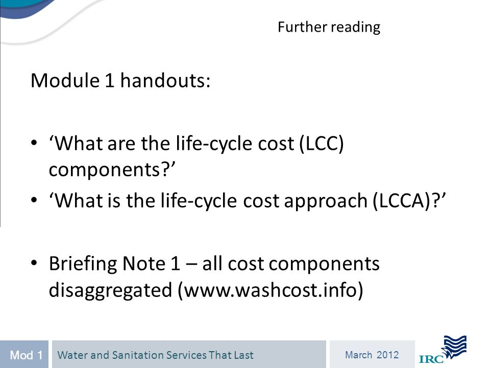 Water and Sanitation Services That Last March 2012 Mod 1 Module 1 handouts: What are the life-cycle cost (LCC) components.