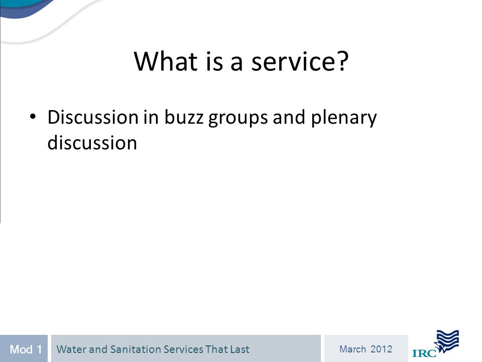 March 2012 Mod 1 What is a service Discussion in buzz groups and plenary discussion