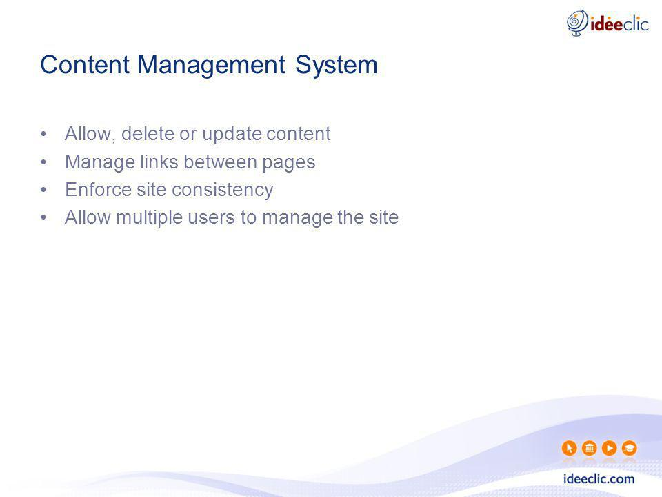 Content Management System Allow, delete or update content Manage links between pages Enforce site consistency Allow multiple users to manage the site