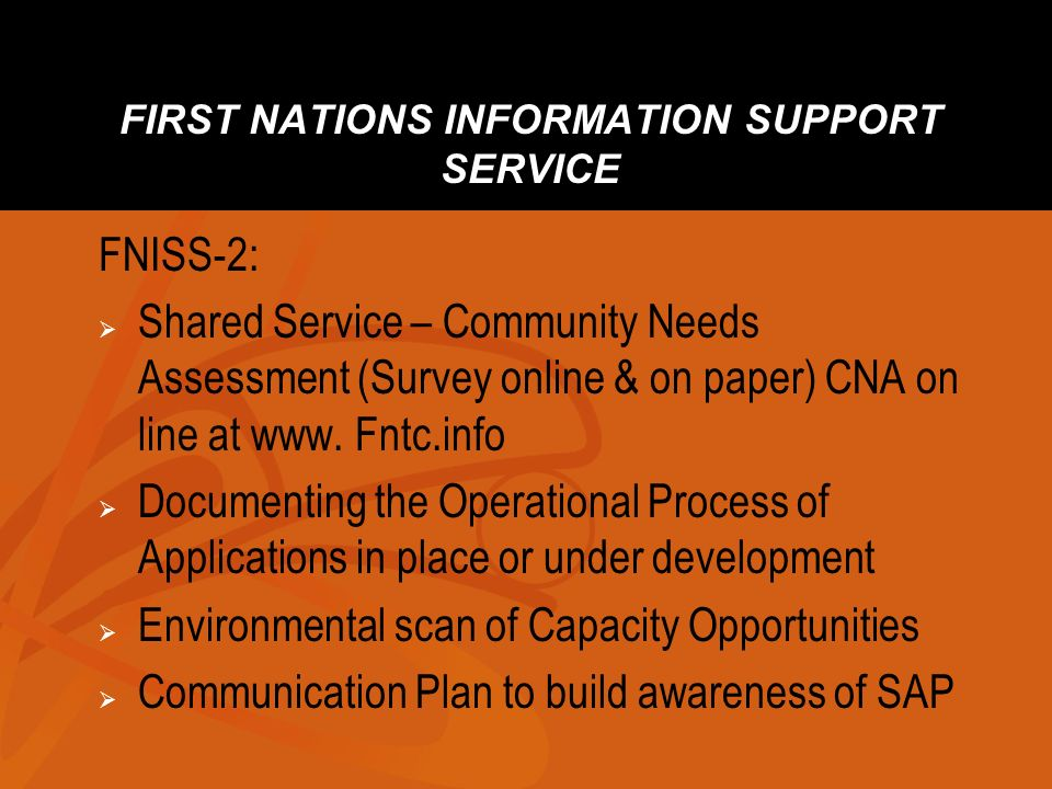 FIRST NATIONS INFORMATION SUPPORT SERVICE FNISS-2: Shared Service – Community Needs Assessment (Survey online & on paper) CNA on line at www. Fntc.inf