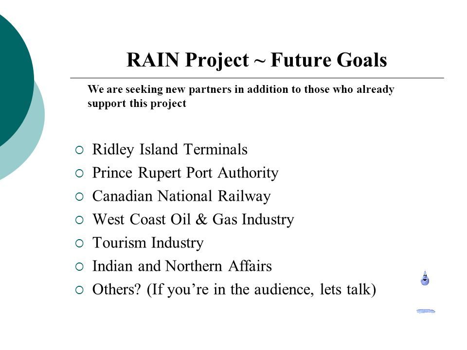 RAIN Project ~ Future Goals Ridley Island Terminals Prince Rupert Port Authority Canadian National Railway West Coast Oil & Gas Industry Tourism Industry Indian and Northern Affairs Others.