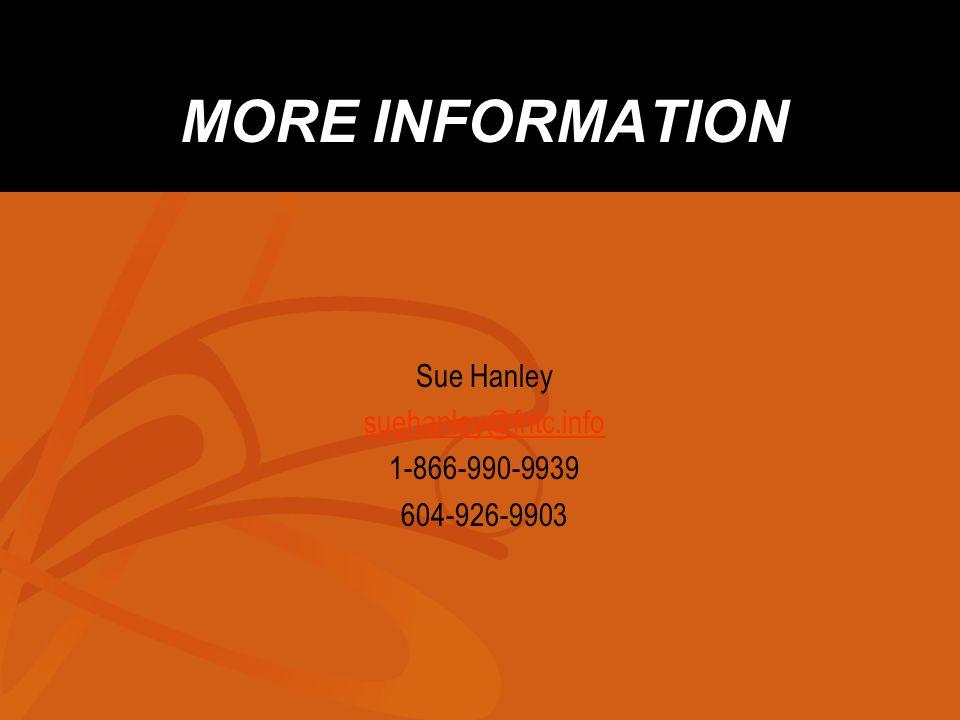 MORE INFORMATION Sue Hanley suehanley@fntc.info 1-866-990-9939 604-926-9903