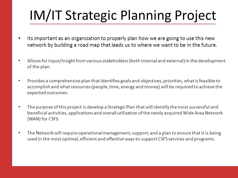 IM/IT Strategic Planning Project Its important as an organization to properly plan how we are going to use this new network by building a road map tha