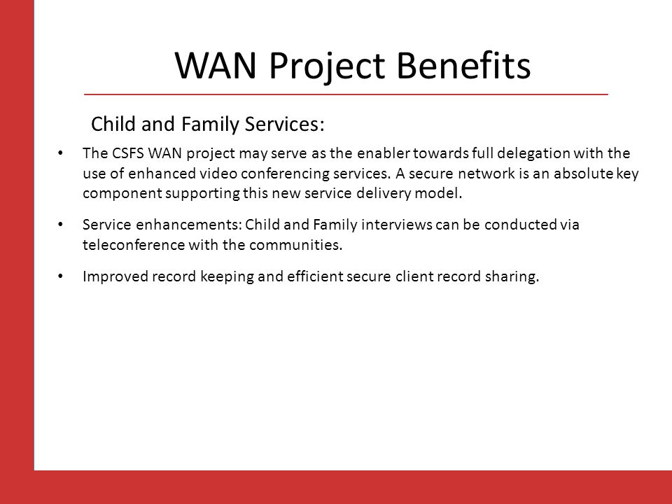 WAN Project Benefits Child and Family Services: The CSFS WAN project may serve as the enabler towards full delegation with the use of enhanced video conferencing services.