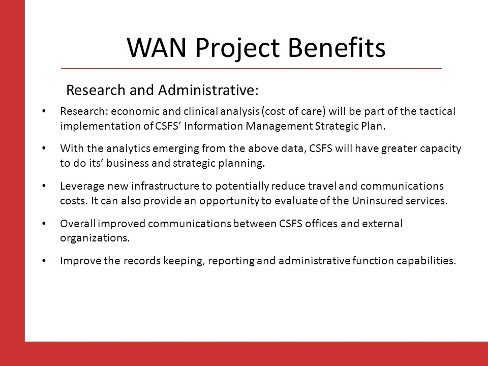 WAN Project Benefits Research and Administrative: Research: economic and clinical analysis (cost of care) will be part of the tactical implementation