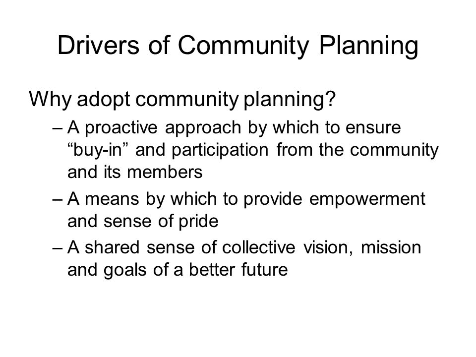 Drivers of Community Planning Why adopt community planning.