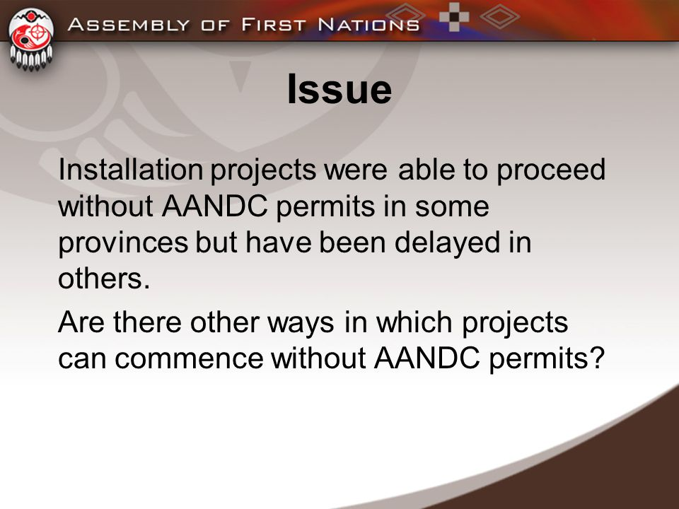 Issue Installation projects were able to proceed without AANDC permits in some provinces but have been delayed in others.
