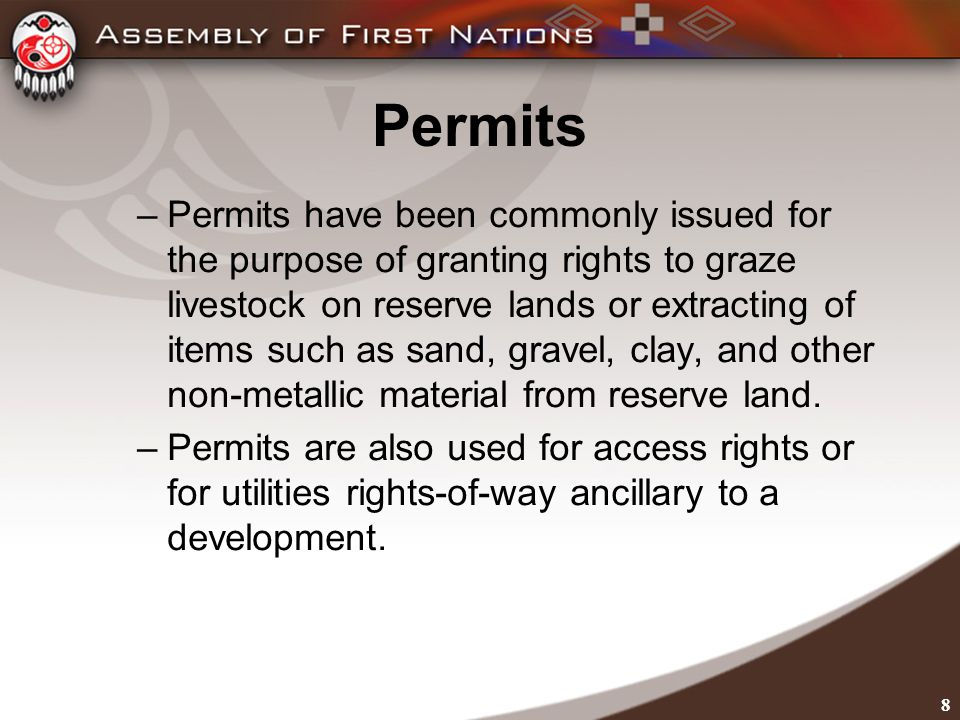8 Permits –Permits have been commonly issued for the purpose of granting rights to graze livestock on reserve lands or extracting of items such as sand, gravel, clay, and other non-metallic material from reserve land.