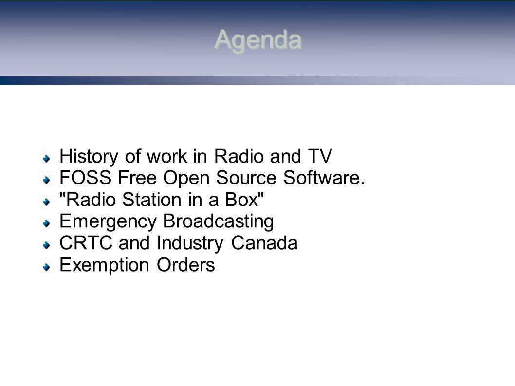 Agenda History of work in Radio and TV FOSS Free Open Source Software.